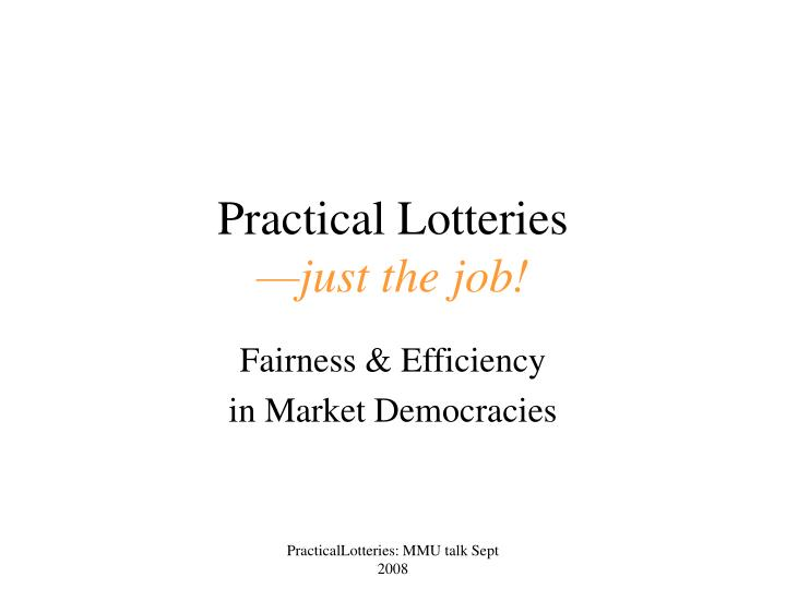 practical lotteries just the job n.