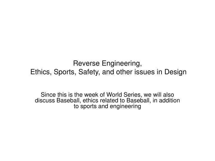 Reverse engineering ethics sports safety and other issues in design