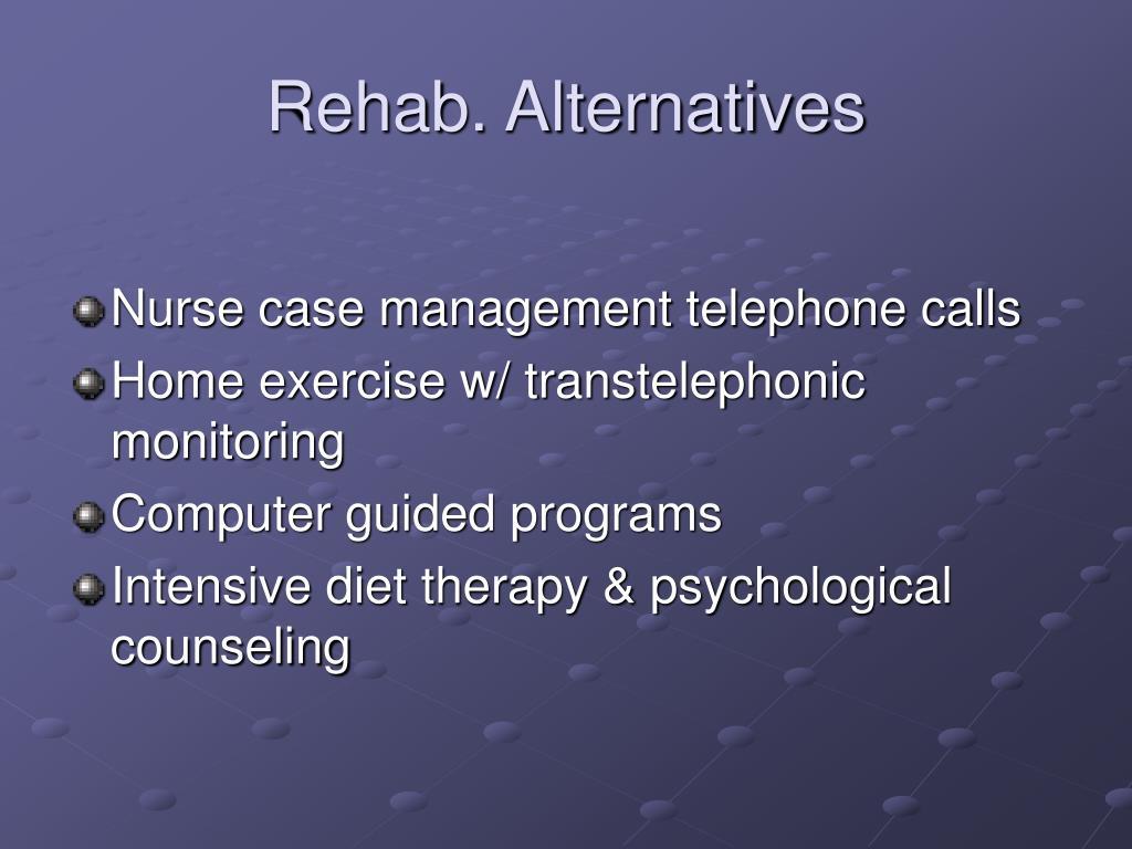 Rehab. Alternatives