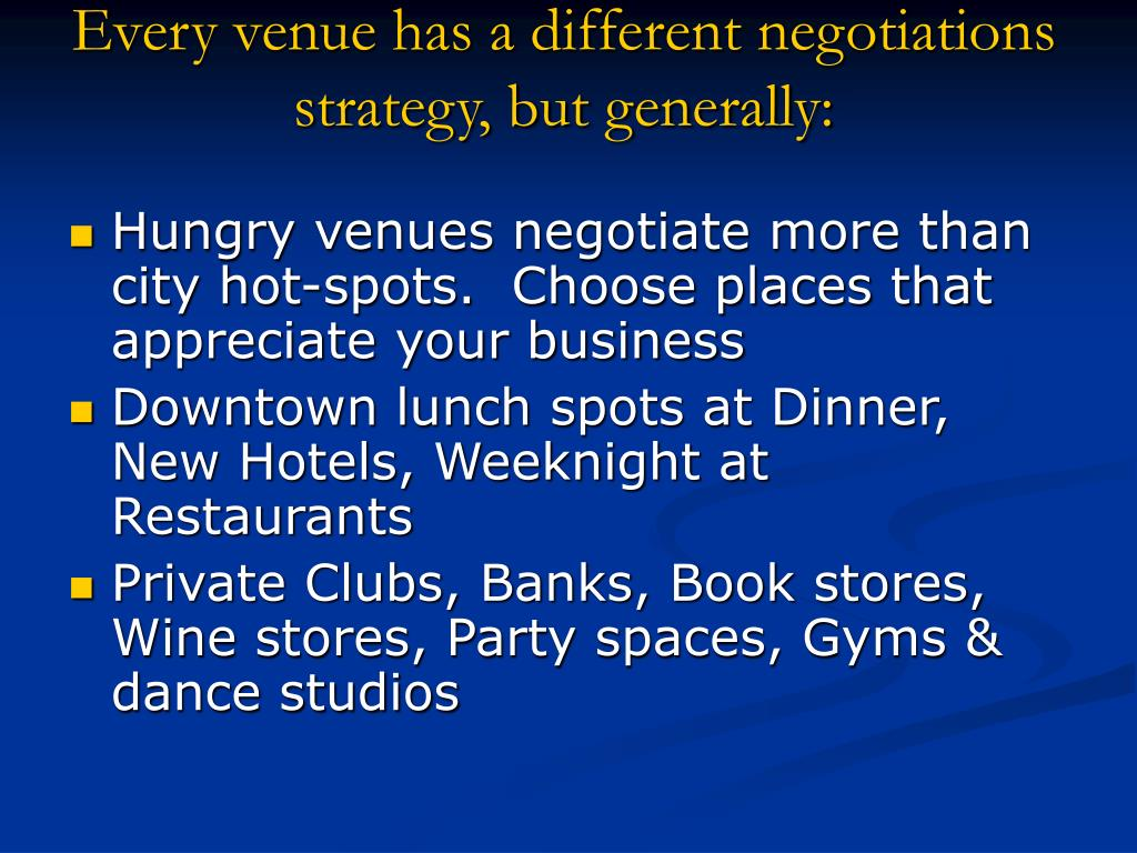 Every venue has a different negotiations strategy, but generally: