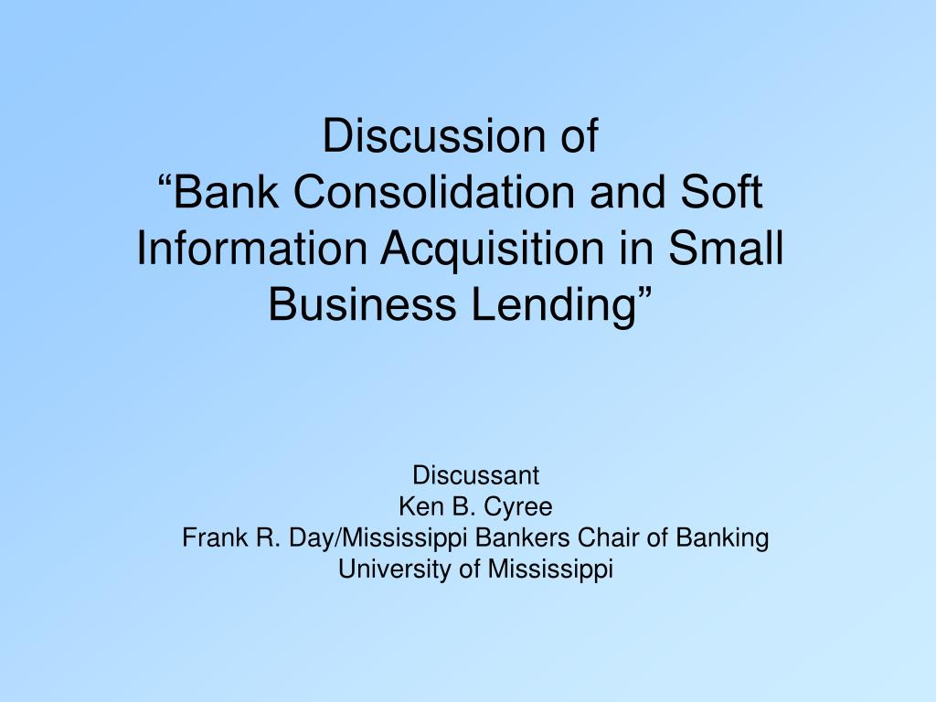 discussion of bank consolidation and soft information acquisition in small business lending l.