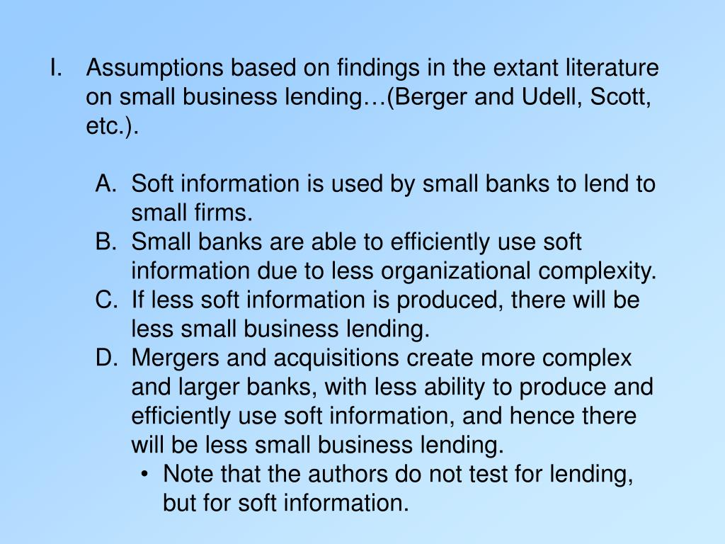 I.	Assumptions based on findings in the extant literature on small business lending…(Berger and Udell, Scott, etc.).