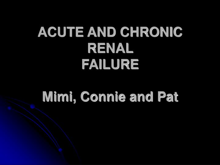 acute and chronic renal failure mimi connie and pat n.