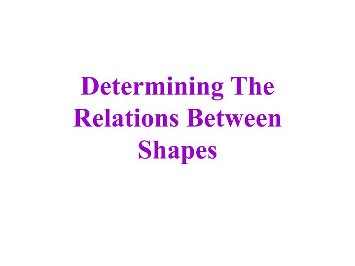 determining the relations between shapes n.