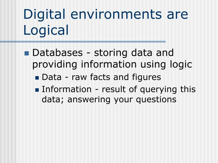 Digital environments are Logical