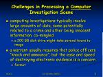 challenges in processing a computer investigation scene