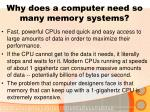 why does a computer need so many memory systems