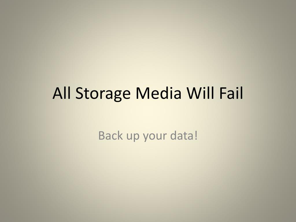 All Storage Media Will Fail