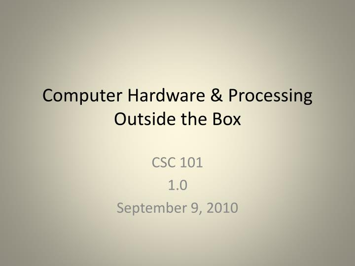 Computer hardware processing outside the box
