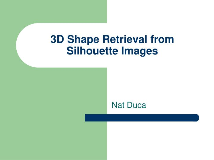 3d shape retrieval from silhouette images n.