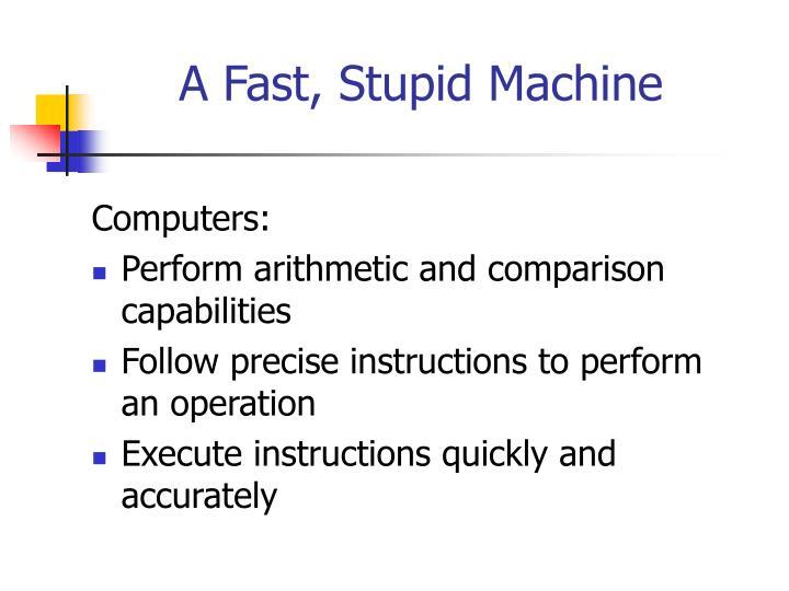 A fast stupid machine