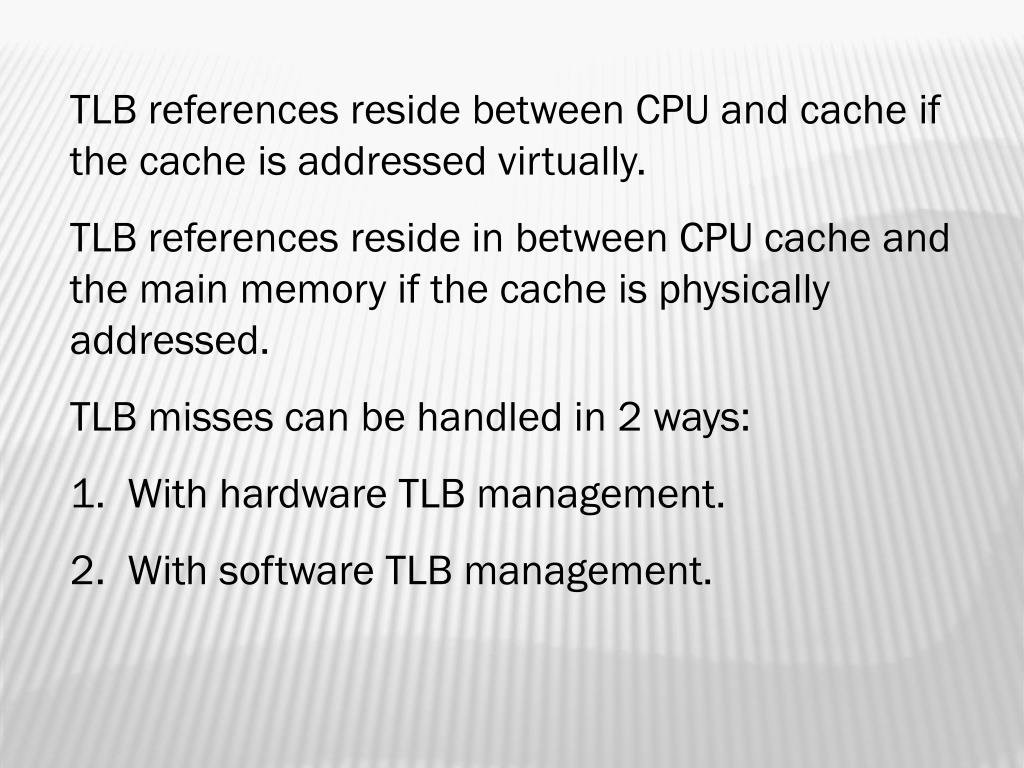 TLB references reside between CPU and cache if the cache is addressed virtually.
