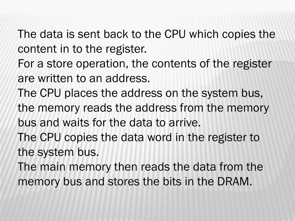 The data is sent back to the CPU which copies the content in to the register.
