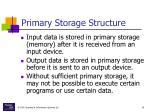 primary storage structure