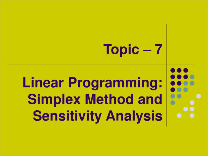 Topic 7 linear programming simplex method and sensitivity analysis