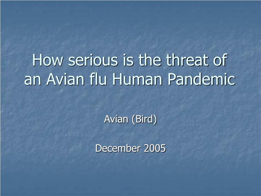 how serious is the threat of an avian flu human pandemic l.