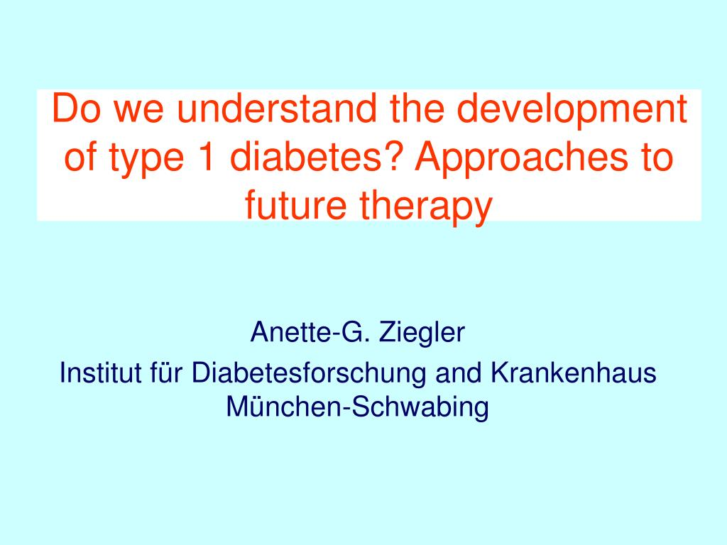 do we understand the development of type 1 diabetes approaches to future therapy l.