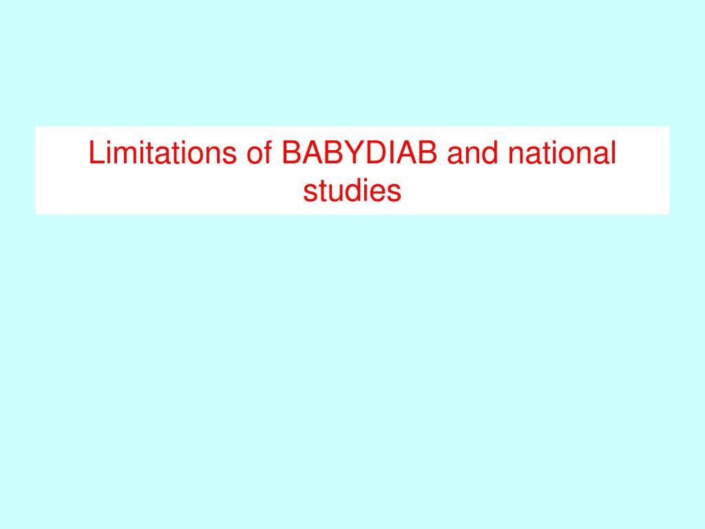 Limitations of BABYDIAB and national studies