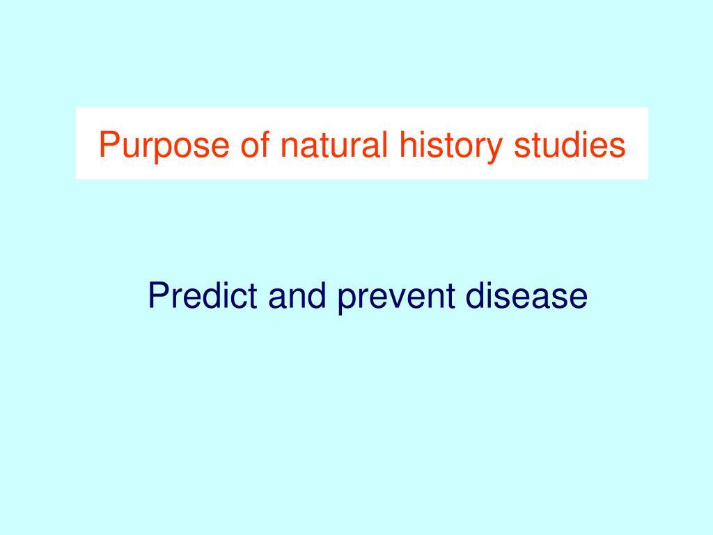 Purpose of natural history studies
