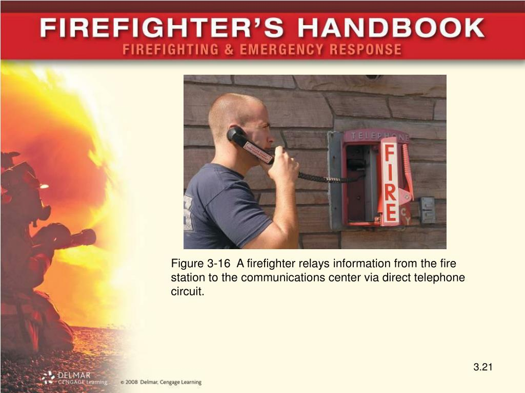 Figure 3-16  A firefighter relays information from the fire station to the communications center via direct telephone circuit.