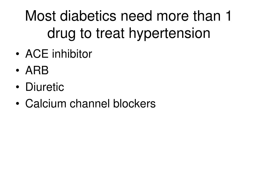 Most diabetics need more than 1 drug to treat hypertension