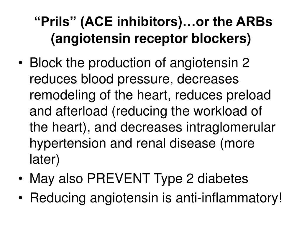 """Prils"" (ACE inhibitors)…or the ARBs (angiotensin receptor blockers)"