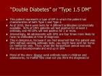 double diabetes or type 1 5 dm