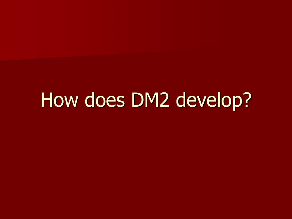 How does DM2 develop?