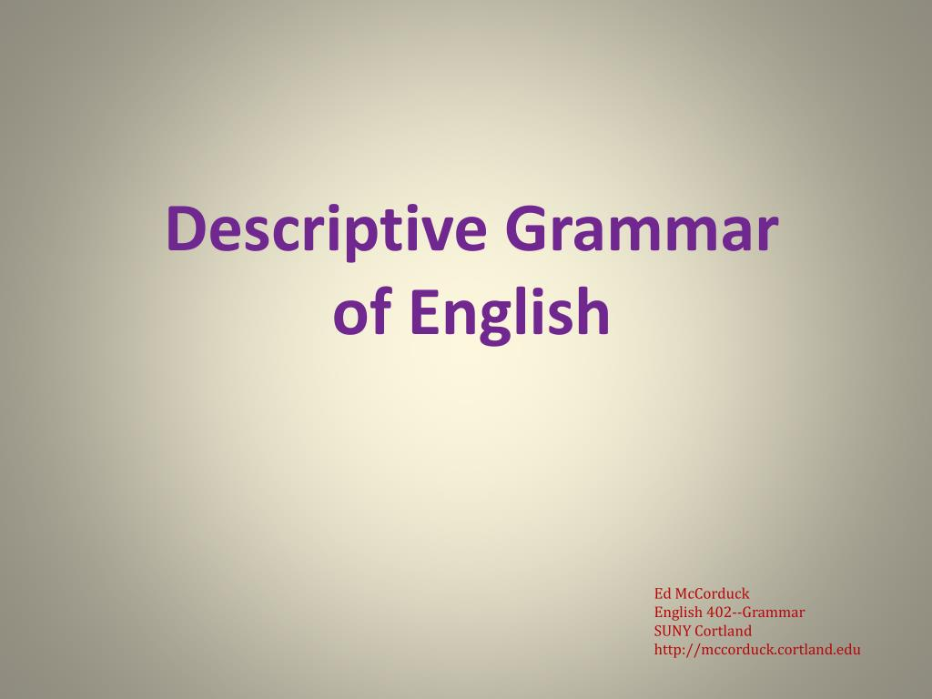 descriptive grammar of english The course in descriptive grammar of english as language b (parts 1 and 2) is meant as an introduction to the mainstream approaches in english descriptive grammar, in which structural criteria are combined with a strong functional focus.