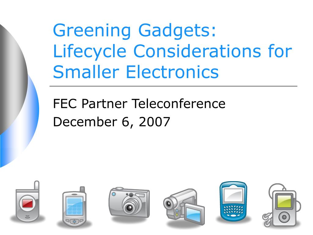 greening gadgets lifecycle considerations for smaller electronics l.