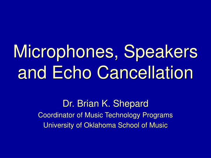 Microphones speakers and echo cancellation