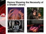demos showing the necessity of a shader library