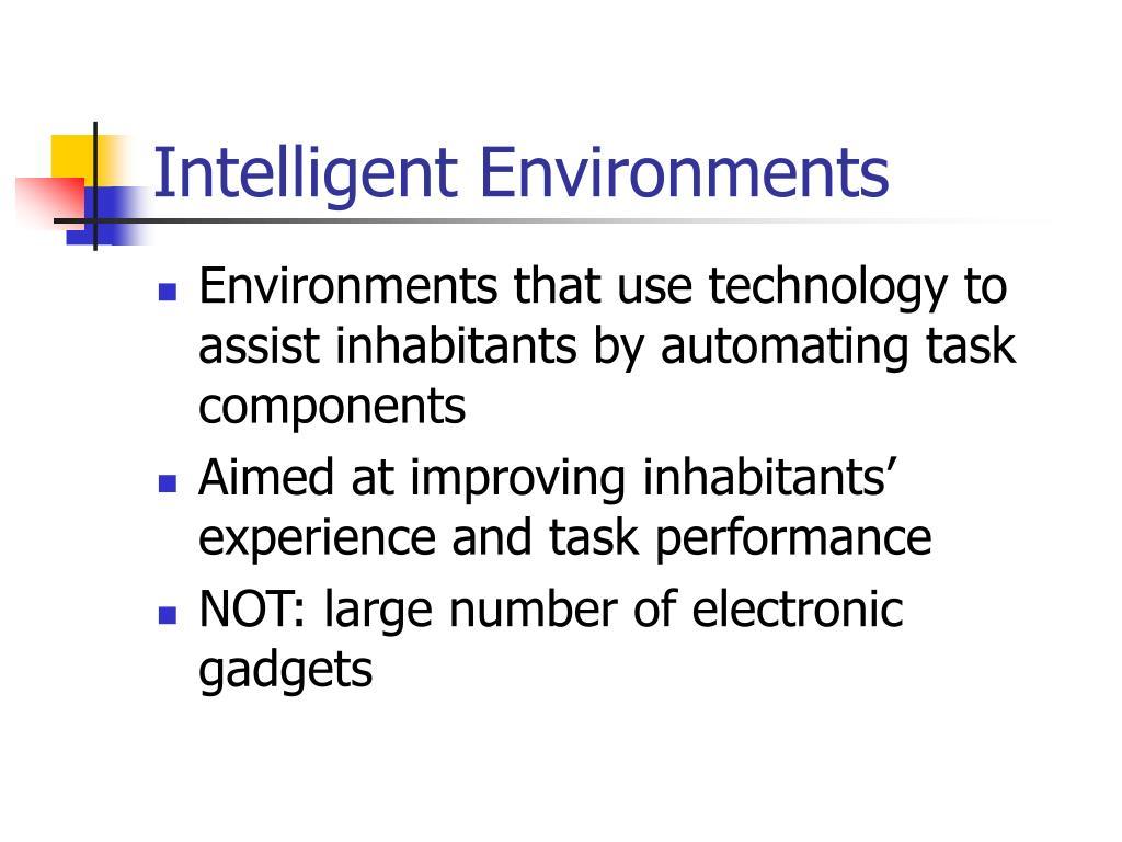 Intelligent Environments