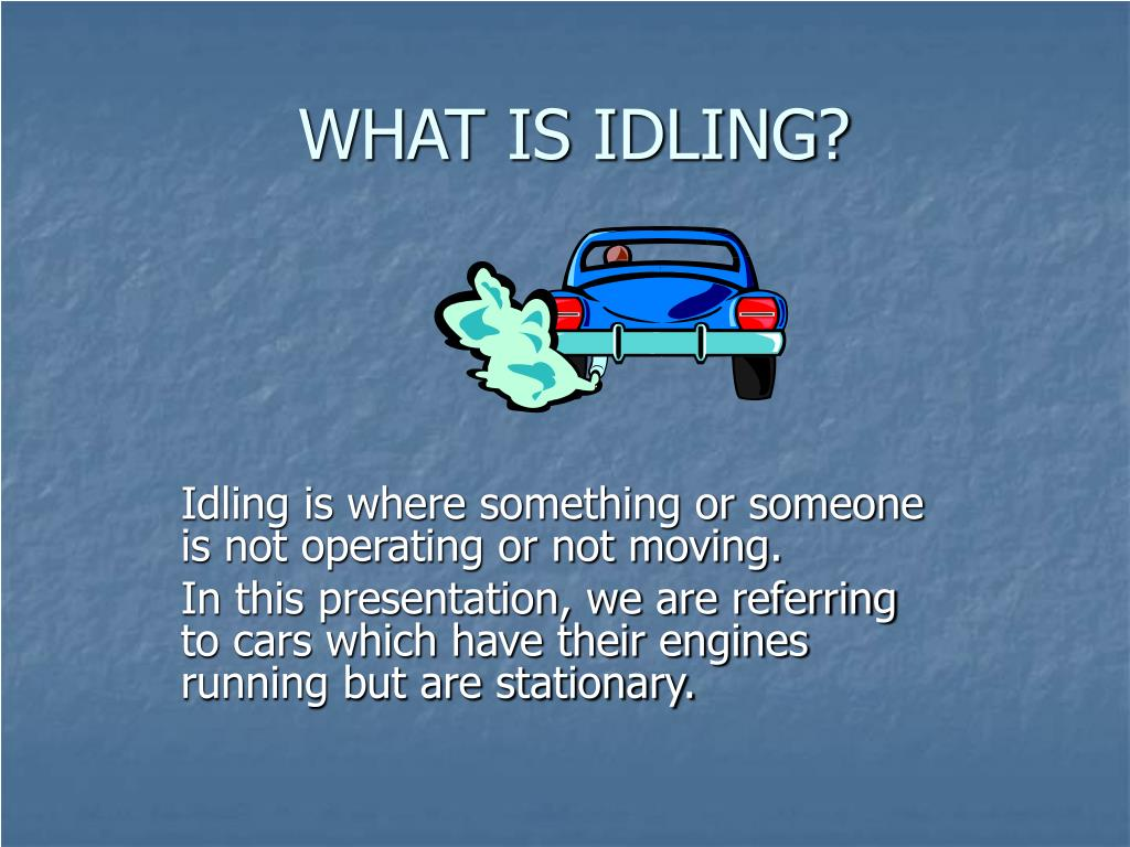 WHAT IS IDLING?