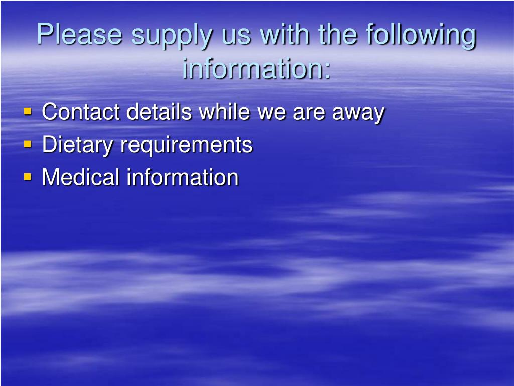 Please supply us with the following information: