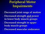 peripheral motor impairments