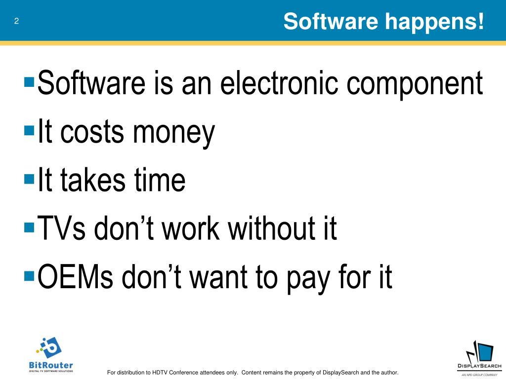 Software happens!