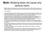 myth bullying does not cause any serious harm