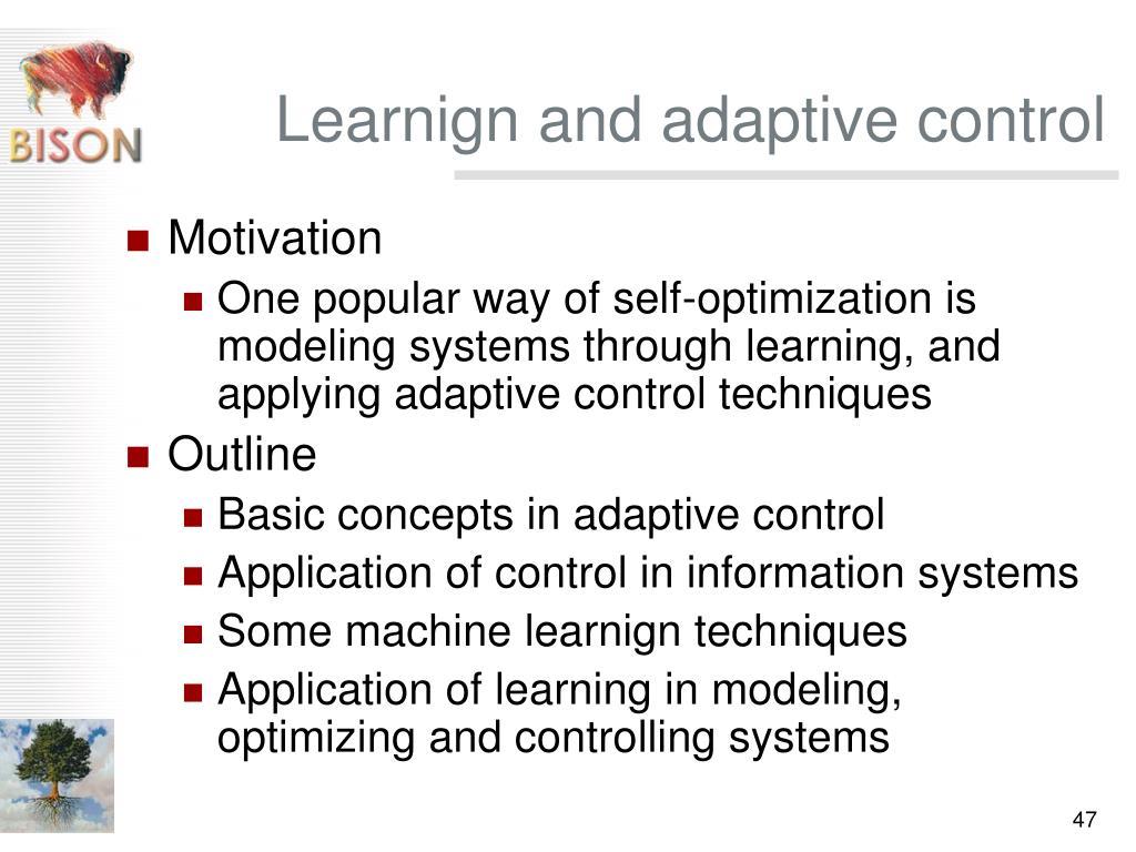 Learnign and adaptive control