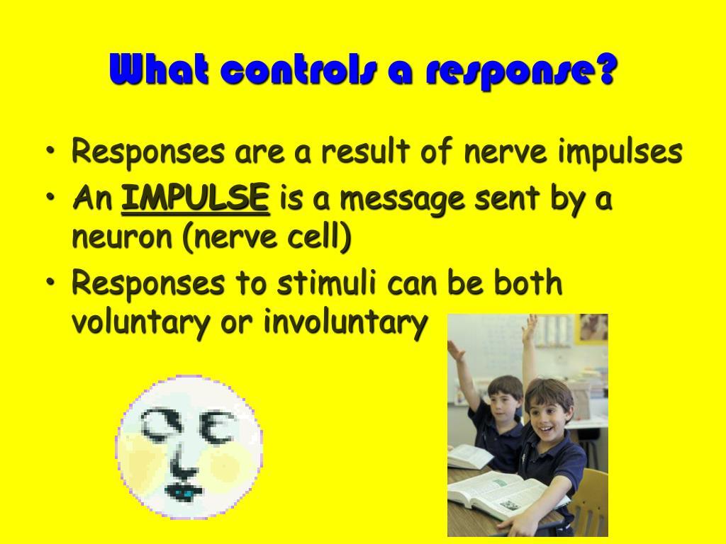 What controls a response?