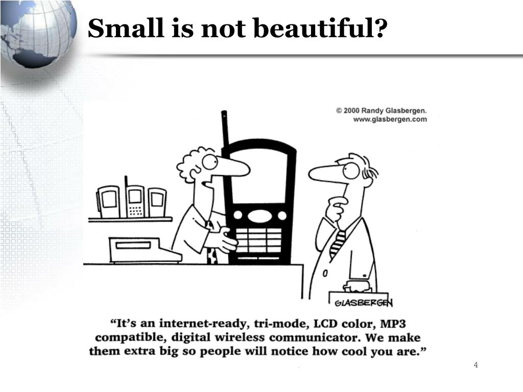 Small is not beautiful?