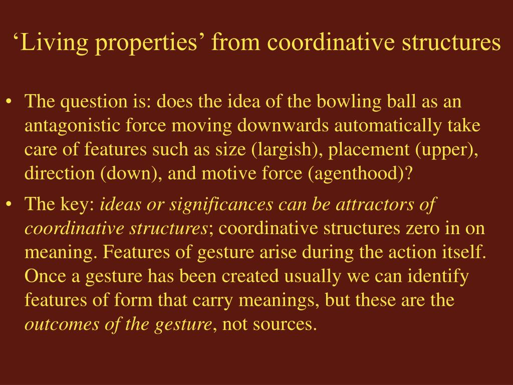 'Living properties' from coordinative structures