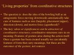 living properties from coordinative structures