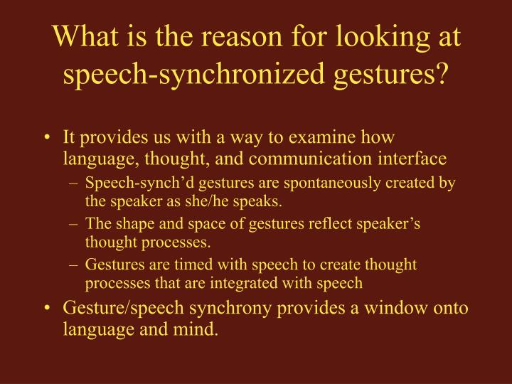 What is the reason for looking at speech synchronized gestures