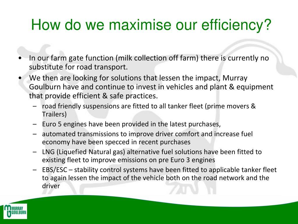 How do we maximise our efficiency?
