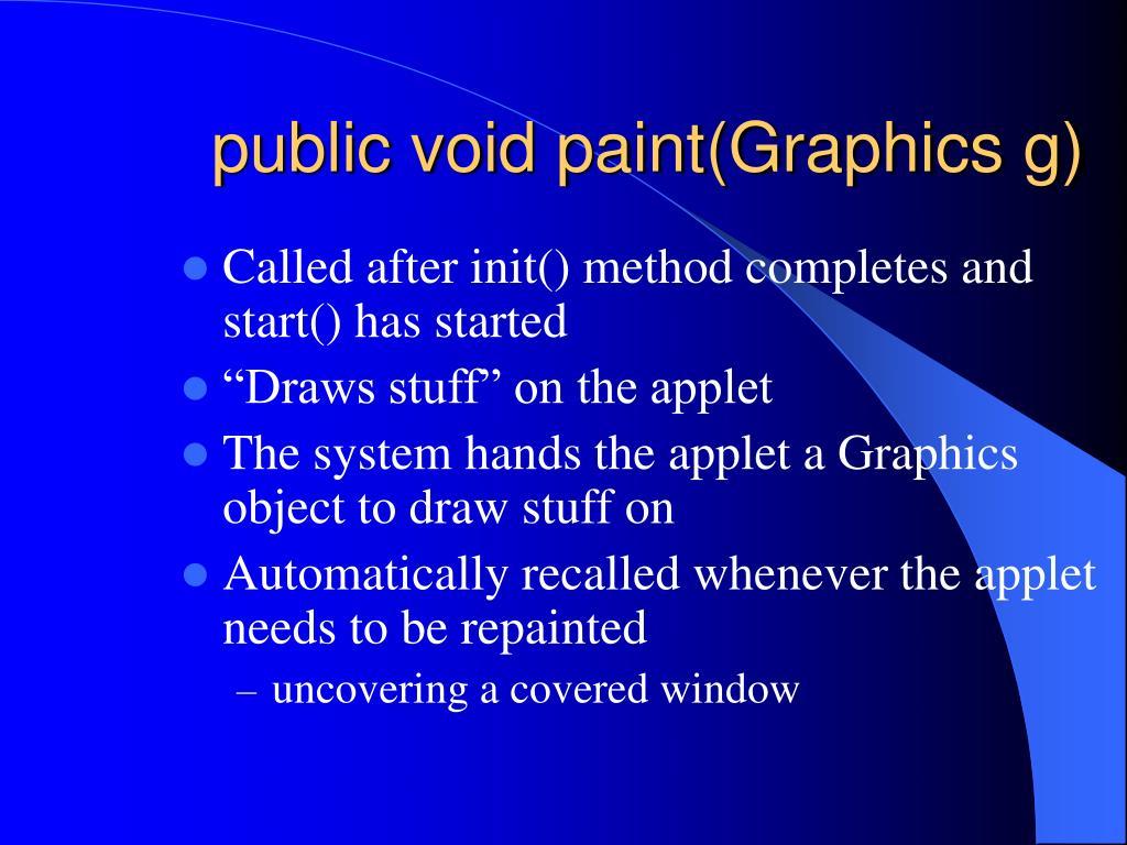 public void paint(Graphics g)