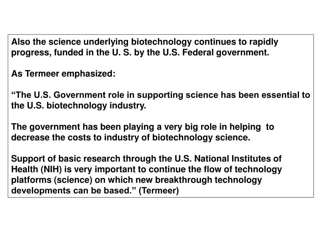 Also the science underlying biotechnology continues to rapidly progress, funded in the U. S. by the U.S. Federal government.