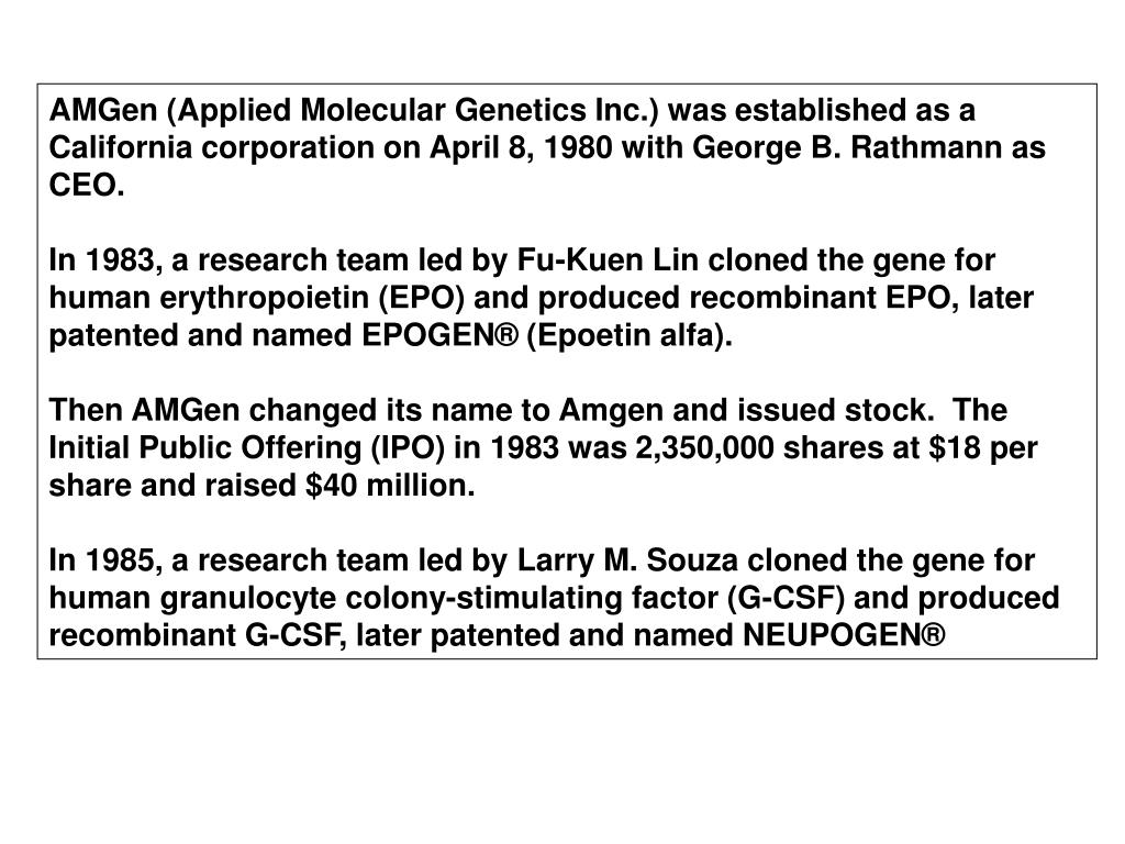 AMGen (Applied Molecular Genetics Inc.) was established as a California corporation on April 8, 1980 with George B. Rathmann as CEO.