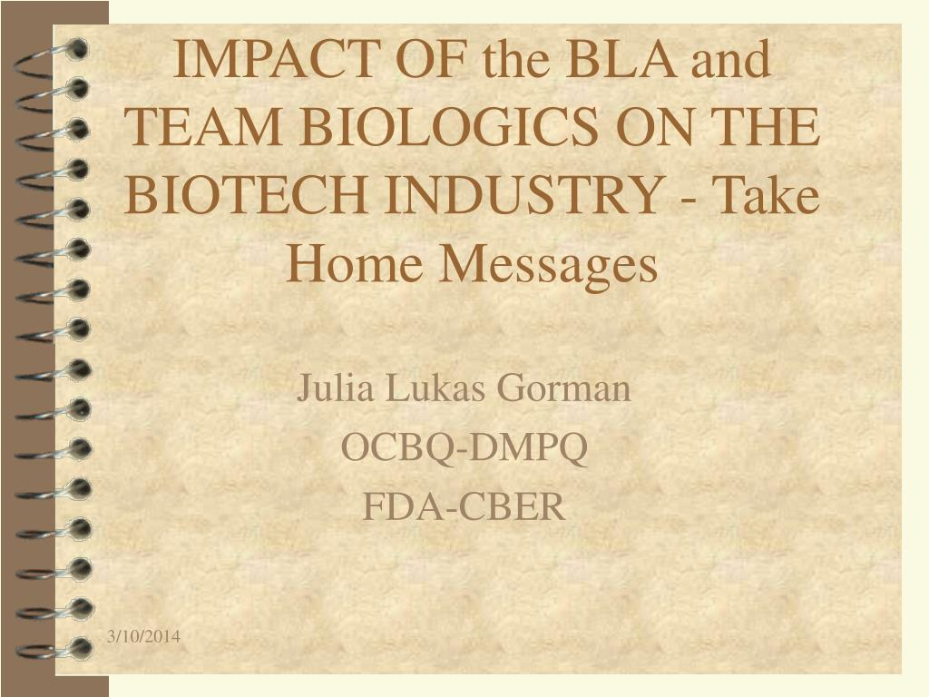 impact of the bla and team biologics on the biotech industry take home messages l.