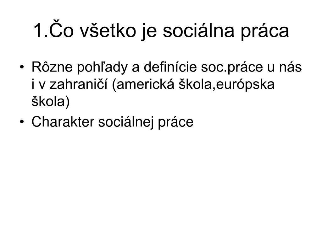 1.Čo všetko je sociálna práca